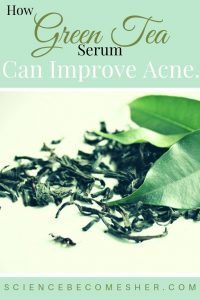 Green Tea Serum For Acne - How and Why It Can Improve The Appearance Of Acne