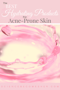 The Best Hydrating Products For Acne Prone Skin Pinterest Graphic
