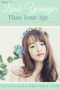 How To Look Younger Than Your Age - 7 Scientific Secrets To Looking Younger