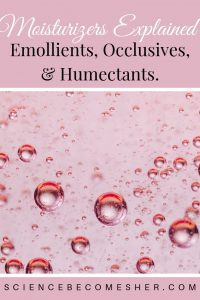 Moisturizers Explained: Emollients, Occlusives, & Humectants.