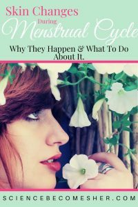 Skin Changes During Menstruation & What To Do About It