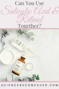 Can You Use Salicylic Acid and Retinol Together?