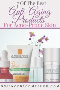 Best Anti-Aging Products For Acne Prone Skin